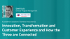 The Connection Between Innovation, Transformation and Customer Experience