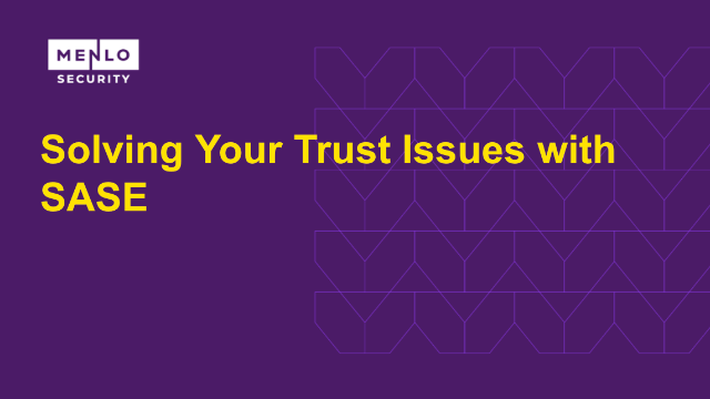 Solving Your Trust Issues with SASE