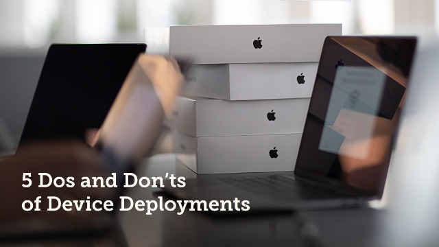 5 Dos and Don'ts of Device Deployments