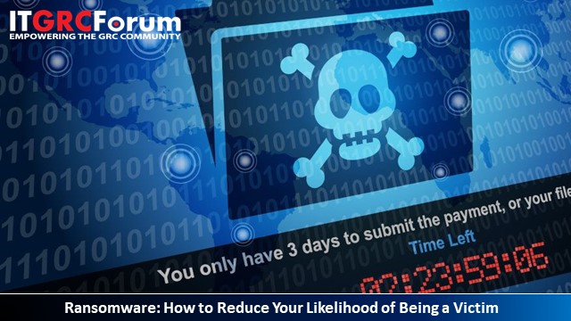 Ransomware: How to Reduce Your Likelihood of Being a Victim