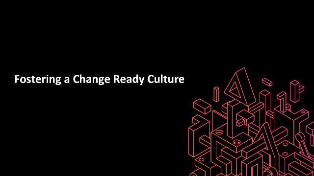 Fostering a Change Ready Culture