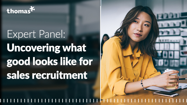 Expert Panel: Uncovering what good looks like for sales recruitment