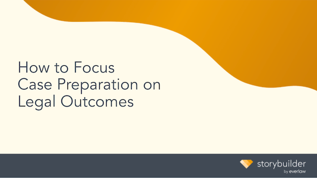 How to Focus Case Preparation on Legal Outcomes