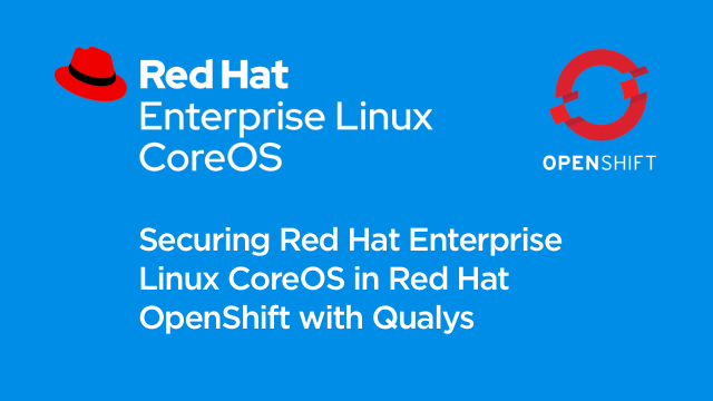 Securing Red Hat Enterprise Linux CoreOS in Red Hat OpenShift with Qualys