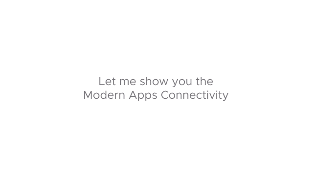 Let me show you the Modern Apps Connectivity