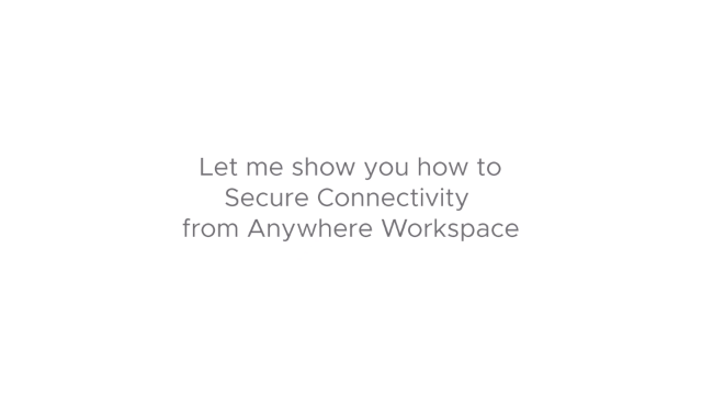 Let me show you how to Secure Connectivity from Anywhere Workspace