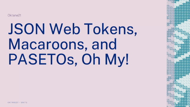 JSON Web Tokens, Macaroons, and PASETOs, Oh my!