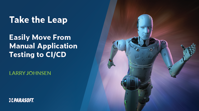 Take the Leap: Easily Move From Manual Application Testing to CI/CD