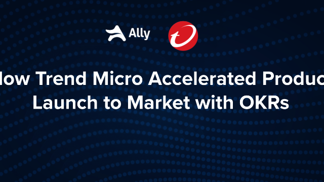 How Trend Micro Accelerated Product Launch to Market with OKRs