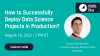 How to Successfully Deploy Data Science Projects in Production