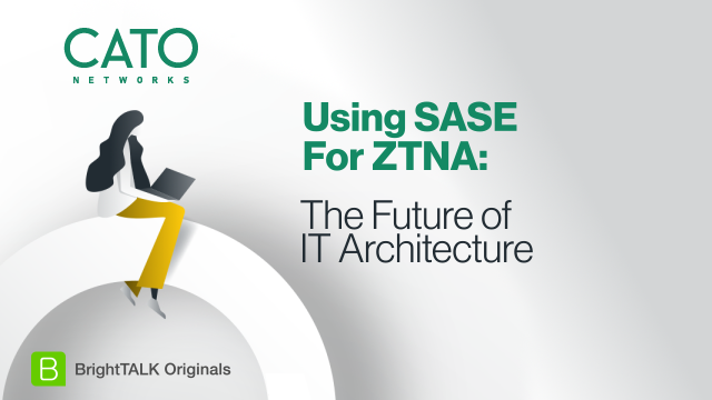 [Ep. 2] Using SASE For ZTNA: The Future of IT Architecture