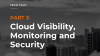 Cloud Visibility, Monitoring and Security