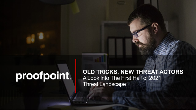 Old Tricks, New Threat Actors: A Look Into H1 2021 Threat Landscape