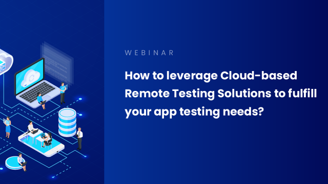 Fulfill your app testing needs by adopting Cloud-based Remote Testing Tool