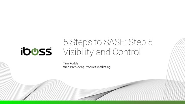 5 Steps to your SASE Journey: Step 5 – Enable Visibility and Control