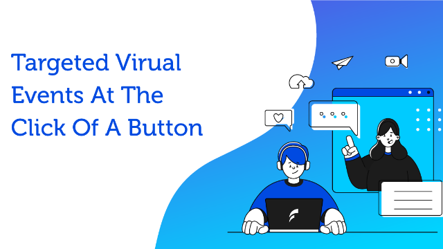 Targeted Virual Events At The Click Of A Button