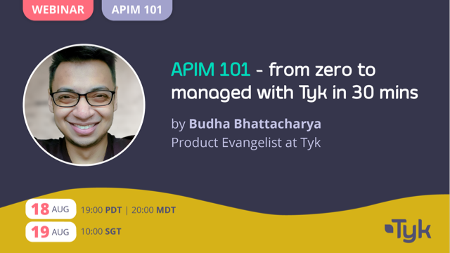 APIM 101 - from zero to managed with Tyk in 30 mins
