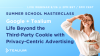Life Beyond the Third-Party Cookie with Privacy-Centric Advertising
