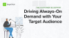 Driving Always-On Demand with Your Target Audience