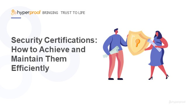 Security Certifications: How to Achieve and Maintain Them Efficiently