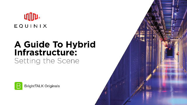 A Guide To Hybrid Infrastructure: Setting the Scene