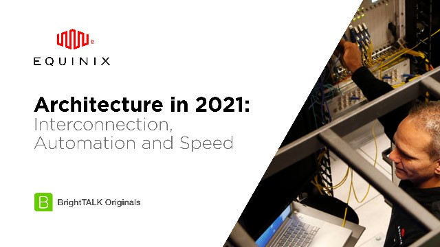 Architecture in 2021: Interconnection, Automation and Speed