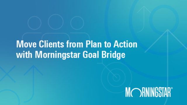 Move Clients from Plan to Action with Morningstar Goal Bridge