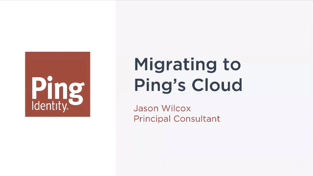 Migrating to Ping's Cloud: Overview, Demo and Live Q&A