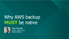 Why AWS Backup Must Be Native