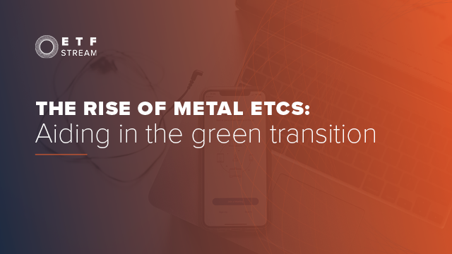 The rise of metal ETCs: Aiding in the green transition