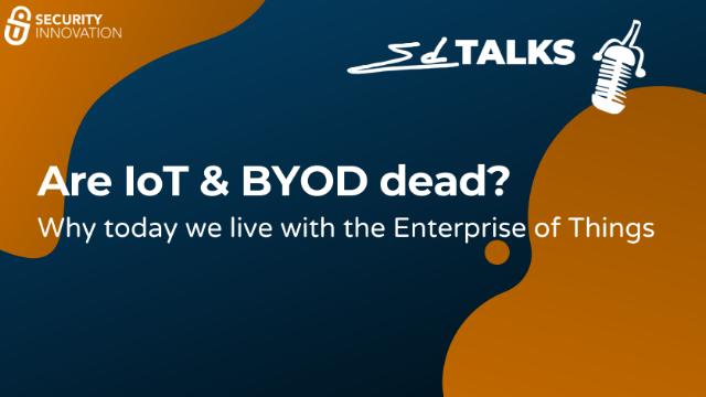 Are IoT & BYOD dead? Why today we live with the Enterprise of Things