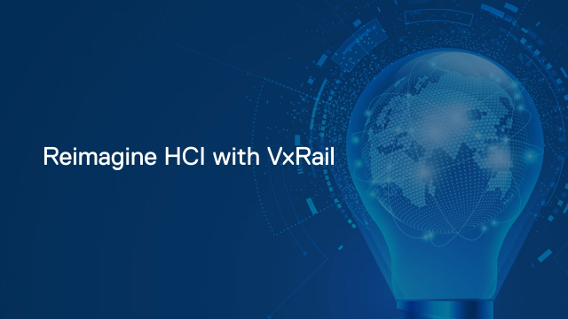 Reimagine HCI with VxRail
