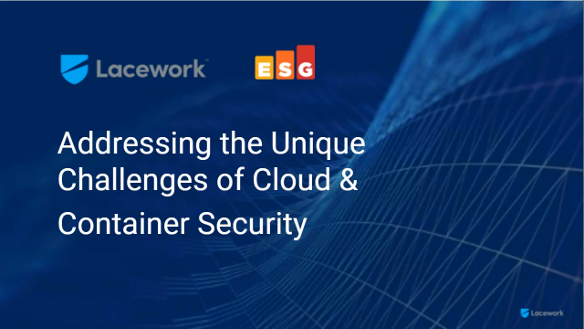 Addressing the Unique Challenges of Cloud & Container Security