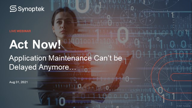 Act Now! Application Maintenance Can't be Delayed Anymore