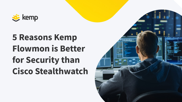 5 Reasons Kemp Flowmon is Better for Security than Cisco Stealthwatch