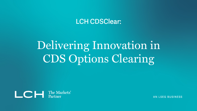 LCH CDSClear: Delivering Innovation in CDS Options Clearing