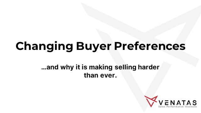 Changing Buyer Preferences and Why it is Making Selling Harder Than Ever