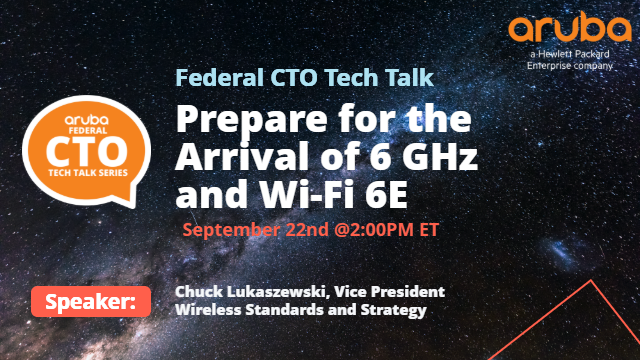 Federal CTO Tech Talk: Prepare for the Arrival of 6 GHz and Wi-Fi 6E