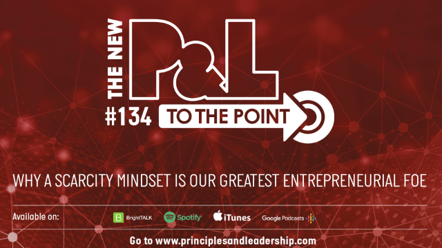 The New P&L on Why a Scarcity Mindset is Our Greatest Entrepreneurial Foe