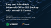 Easy and Affordable Microsoft Office 365 Backup with Wasabi & Comet