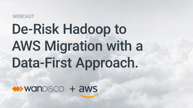 De-Risk Hadoop to AWS Migration with a Data-First Approach