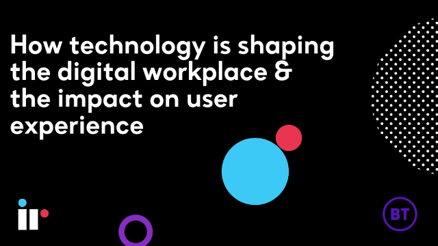 How Technology is shaping the digital workplace & the impact on user experience