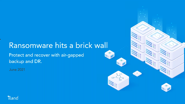 Ransomware hits a brick wall: Protect and recover with air-gapped backup and DR.