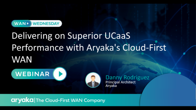 Delivering on Superior UCaaS Performance with Aryaka's Cloud-First WAN