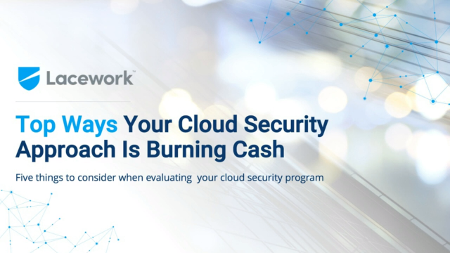 Top 5 Ways Your Current Cloud Security Approach is Burning Budget