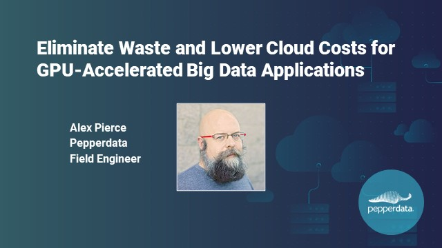 Eliminate Waste and Lower Cloud Costs for GPU-Accelerated Big Data Applications