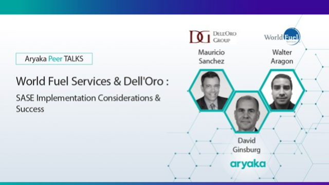 World Fuel Services & Dell'Oro: SASE Implementation Considerations & Success