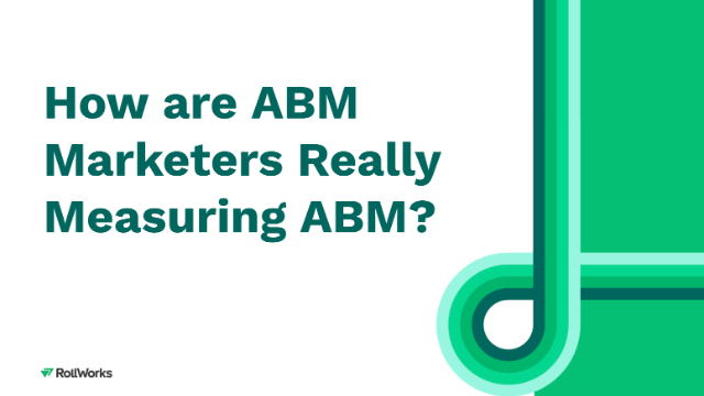 How are ABM Marketers Really Measuring ABM?