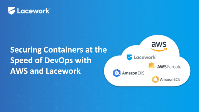 Securing Containers at the Speed of DevOps with AWS and Lacework