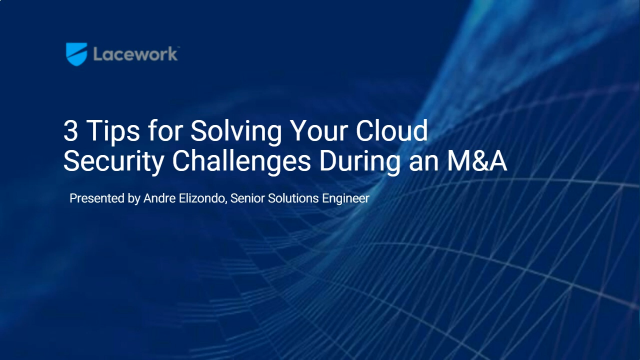 3 Tips for Solving Your Cloud Security Challenges During M&A